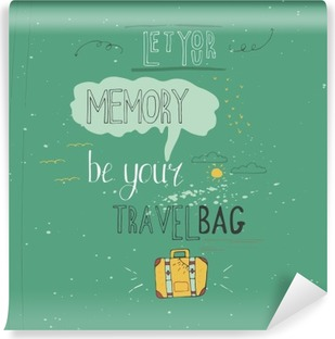 Let your memory be your travel bag. Vintage vector inspirational and motivational poster with quote. Lifestyle concept. T-shirt , card design or home decor element. Vector typography Self-Adhesive Wall Mural