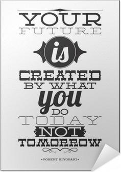 Din fremtid er skabt af hvad du gør i dag ikke i morgen Selvklæbende plakat