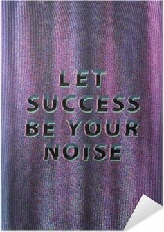 Selvklebende plakat Let success be your noise