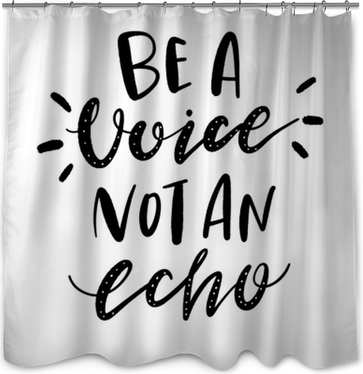 Hand Lettered Quote Be A Voice Not An Echo Black And White Inspirational Phrase Shower Curtain