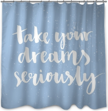 Take your dreams seriously. Inspirational quote handwritten with ink and brush, custom lettering for posters, t-shirts and cards. Vector calligraphy on pastel blue background Shower Curtain