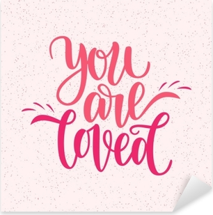 Hand written you are loved phrase. Vector card for Valentine s Day, 14 february. Vector illustration isolated on pink. Brush lettering design, ready for printing for Day of Saint Valentine Pixerstick Sticker