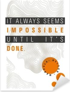 It always seems impossible until it's done. - Nelson Mandela Pixerstick Sticker
