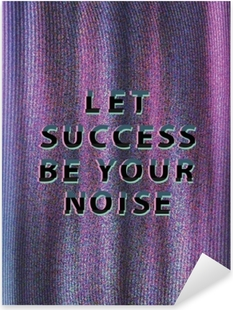 Pixerstick Sticker Let success be your noise