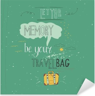 Let your memory be your travel bag. Vintage vector inspirational and motivational poster with quote. Lifestyle concept. T-shirt , card design or home decor element. Vector typography Pixerstick Sticker