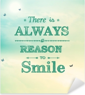 There is always a reason to smile! Pixerstick Sticker