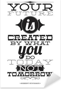 Pixerstick Sticker Uw toekomst wordt gecreëerd door wat je vandaag niet morgen