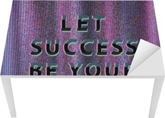 Let success be your noise Table & Desk Veneer