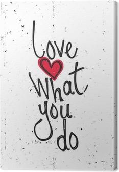 Tableau sur toile Citation de motivation. Aime ce que tu fais