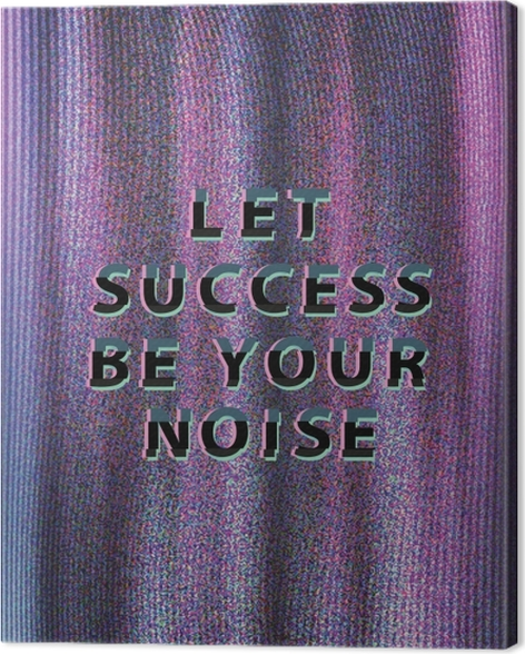Tableau sur toile Let success be your noise -