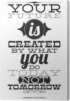 Tableau sur toile Votre avenir est créé par ce que vous faites aujourd'hui pas demain