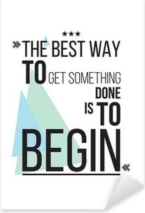 Vinilo Pixerstick La mejor manera de conseguir algo es comenzar la motivación del cartel