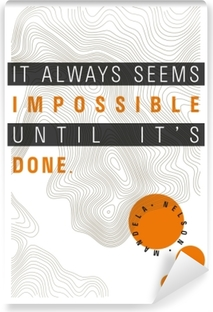 It always seems impossible until it's done. - Nelson Mandela Vinyl Wall Mural