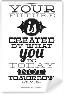 Your future is created by what you do today not tomorrow Vinyl Wall Mural