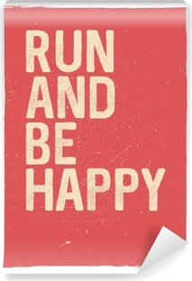 Run and be happy - motivational phrase. Unusual gym poster design. Marathon inspiration. Running inspiration. Typographic concept. Inspiring and motivating quote. Inspirational quotes Washable Wall Mural