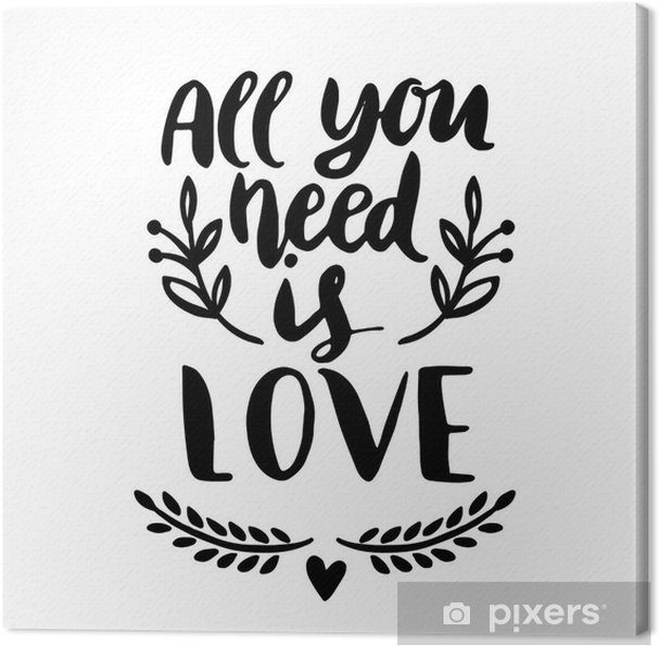 Canvas ALL YOU NEED IS LOVE - Canvas Prints Sold