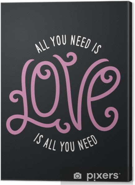 Canvas Alles wat je nodig hebt is t-shirtontwerp met liefde voor belettering. vector vintage illustratie. - Grafische Bronnen