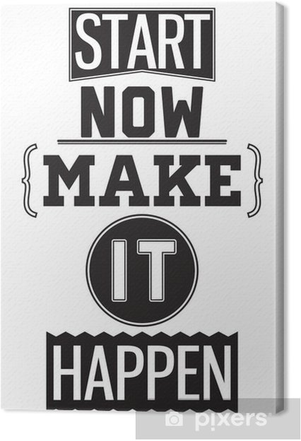Canvas Motivatie poster. Nu beginnen. Make it Happen - Stijlen