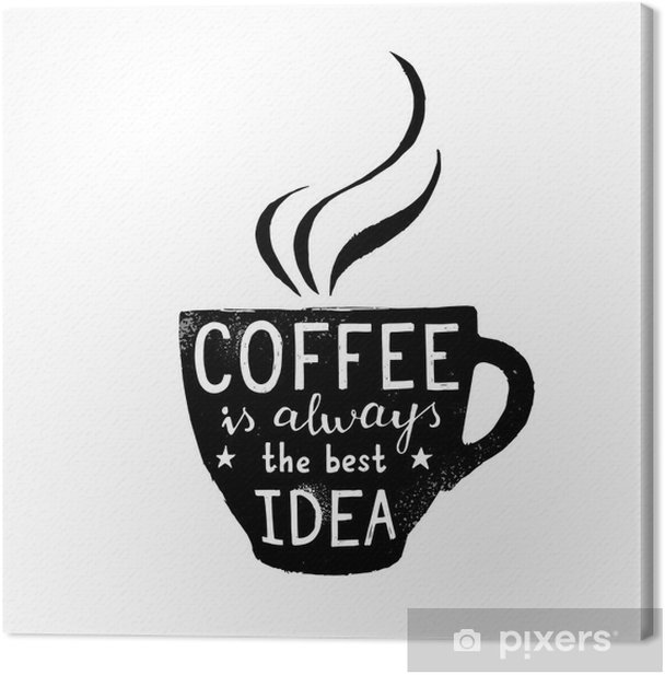 Illustration of coffee cup with lettering Canvas Print - Motivations