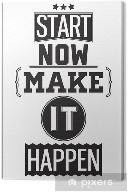 Motivational poster. Start Now. Make it Happen Canvas Print - Styles