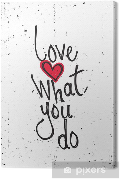 Motivational quote. Love what you do Canvas Print - Themes