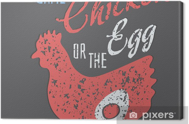 Chicken Egg Quote: Quote: Which Came First, The Chicken Or The Egg? Canvas