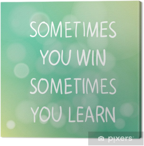 Sometimes You Win Sometimes You Learn Canvas Print Pixers We Live To Change