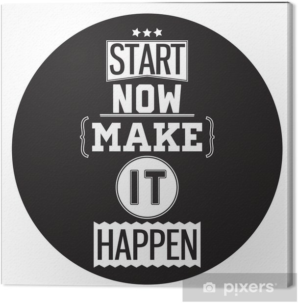 Typographic Poster Design - Start Now. Make it Happen Canvas Print - Wall decals