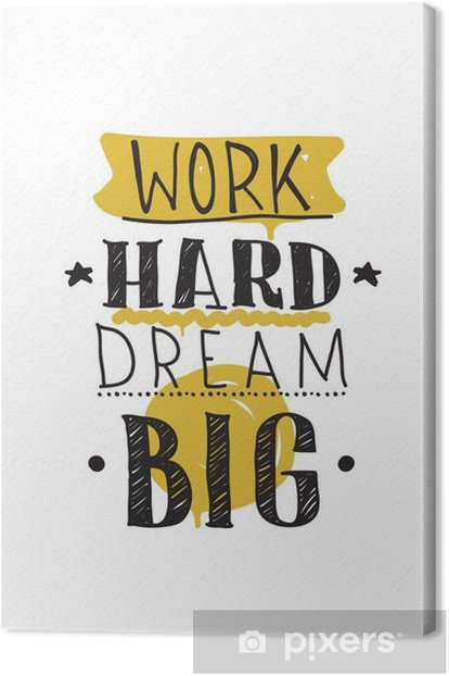 Work hard dream big. Color inspirational vector illustration Canvas Print - Business
