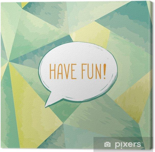 Canvas Veel plezier belettering tekstballon. grappig teken. feest uitnodiging. - Grafische Bronnen