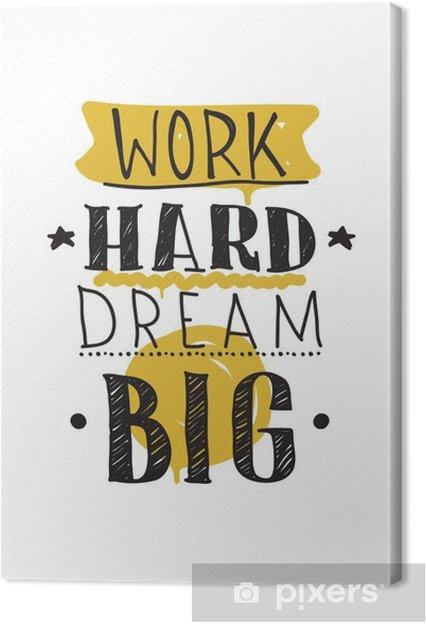 Canvas Werk hard droom groots. Kleur inspirerende vector illustratie - Business
