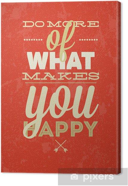 Cuadro en Lienzo Hacer más de lo que hace usted feliz ilustración tipografía vector. -