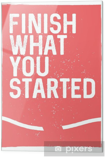 Finish What You Started Motivational Phrase Unusual Inspiring