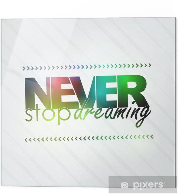 Impressão em vidro Never stop dreaming - Fundos