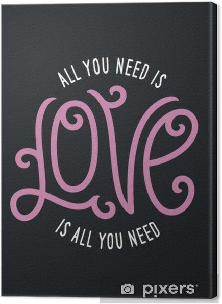 Leinwandbild Alles, was Sie brauchen, ist Liebesbeschriftungskleidungs-T - Shirtentwurf. Vektorweinleseillustration. - Grafische Elemente