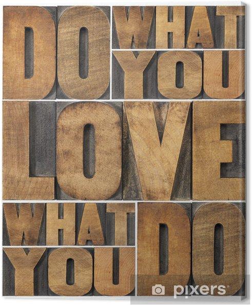 Leinwandbild Tun, was Sie lieben - Bereich