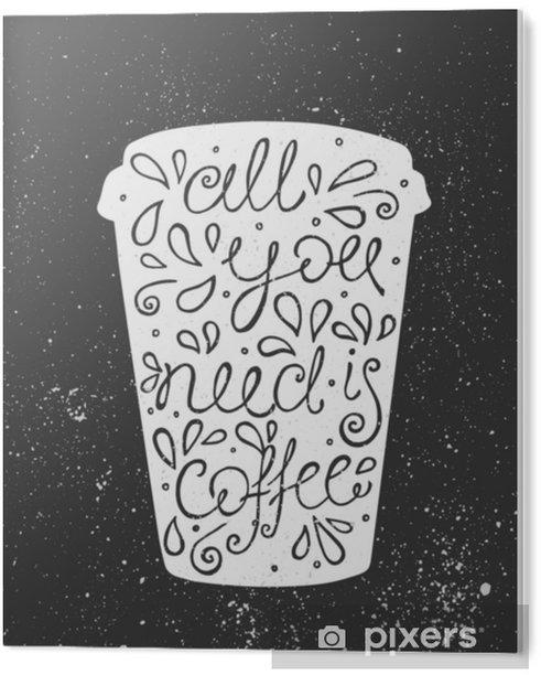 Obraz na Pleksi Wszystko, czego potrzebujesz, to kawa - ręcznie rysowane cytat. ładny szkic. ilustracji wektorowych - Jedzenie