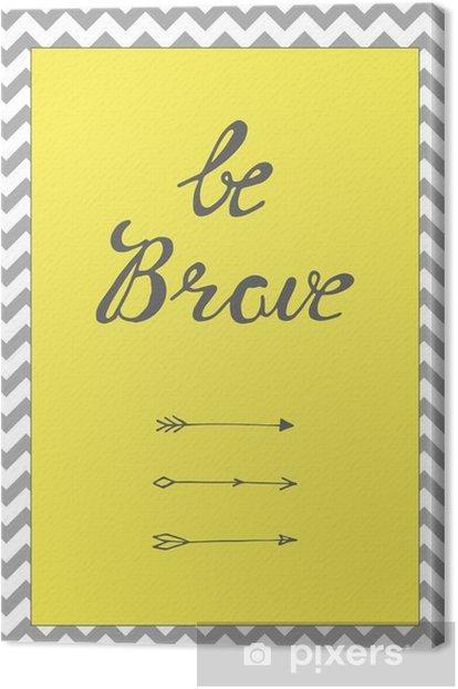 Obraz na płótnie Bądź odważny cytat tle - Zasoby graficzne