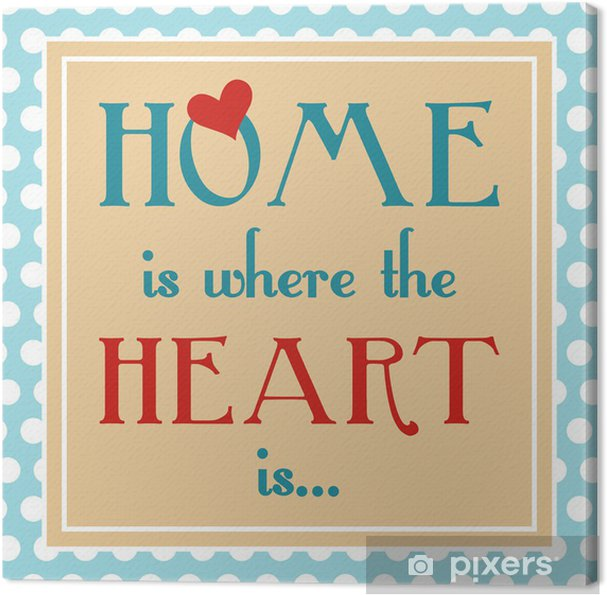 Obraz na płótnie Dom jest gdzie jest serce - Szczęście