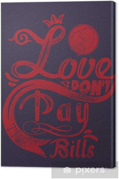 Obraz na płótnie Miłość nie płacisz rachunków - Znaki i symbole