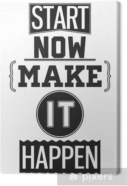 Obraz na płótnie Motywacyjny plakat. Zacznij teraz. Make it Happen - Style
