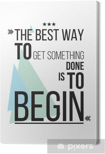 Obraz na płótnie Najlepszym sposobem, aby dostać coś ma się rozpocząć Motywacja plakat - Style