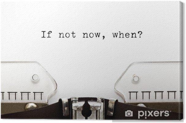Obraz na płótnie Typewriter Kiedy jeśli nie teraz - Koncepcje biznesowe