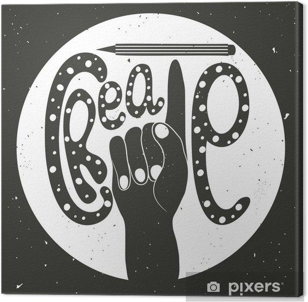 Obraz na płótnie Wektor archiwalne ręcznie rysowane ilustracji z ręki, ołówek i wyciągnąć rękę literami - Create. Motywacyjne i inspirujące typographyposter - Hobby i rozrywka