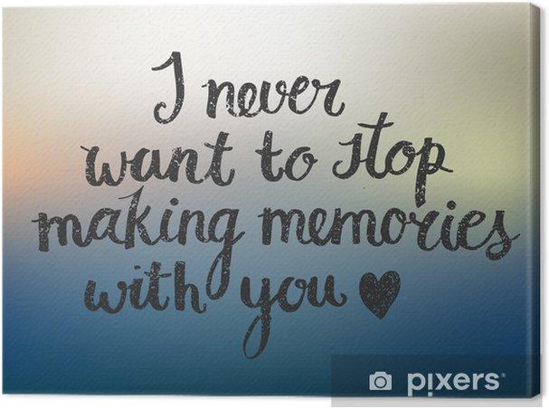 Obraz na płótnie Wektor miłość cytat napis nigdy nie chcę przestać robić z tobą wspomnienia - Zasoby graficzne