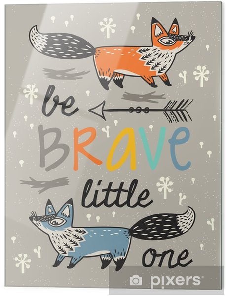 Obraz na szkle Bądź odważny plakat dla dzieci z lisów w stylu kreskówki - Zwierzęta