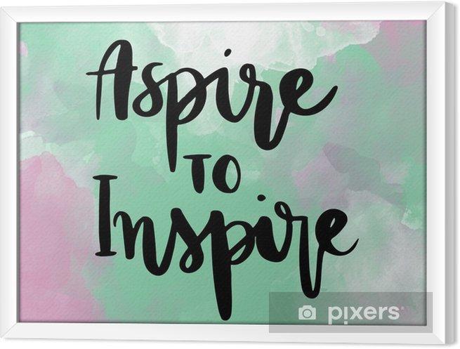 Rámovaný obraz na plátně Aspirují na inspirovat inspirující ruční písmo zprávu na barevné pozadí - Duševní stavy