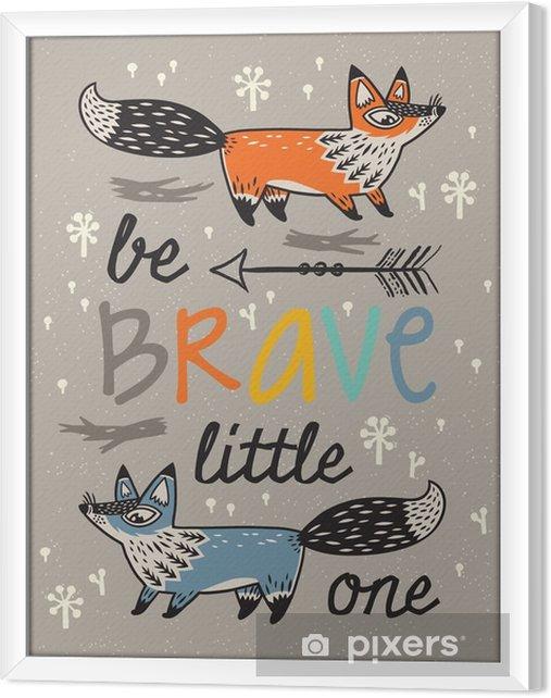 Rámovaný obraz na plátně Buď statečný plakát pro děti s lišek v kreslený styl - Zvířata