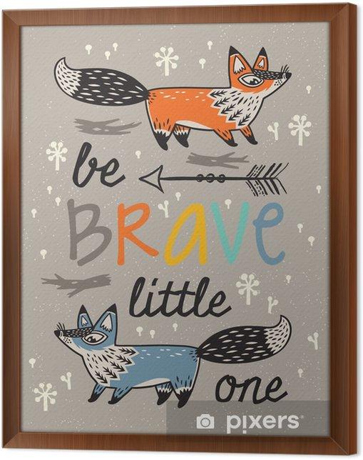Obraz na płótnie w ramie Bądź odważny plakat dla dzieci z lisów w stylu kreskówki - Zwierzęta