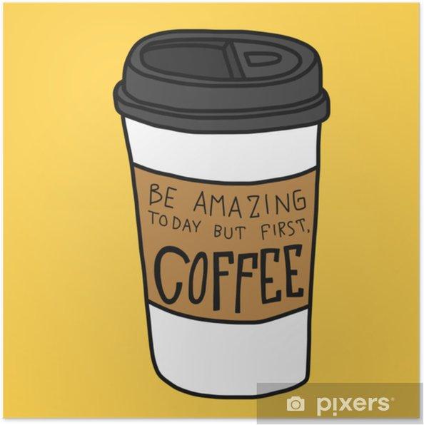 Plakat Być niesamowite dzisiaj, ale po pierwsze, kawa kreskówka wektor ilustracja doodle stylu - Napoje